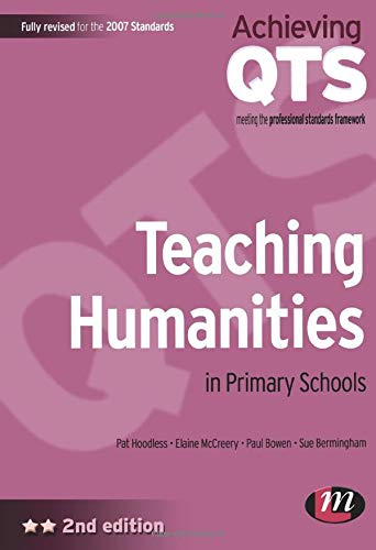 Teaching Humanities in Primary Schools (Achieving QTS Series) (9781844452118) by Pat Hoodless; Elaine McCreery; Paul Bowen; Susan Bermingham
