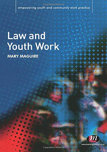 Law and Youth Work (Empowering Youth and: Mary Maguire