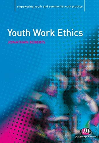 Youth Work Ethics (Empowering Youth and Community Work PracticeýLM Series) (1844452468) by Roberts, Jonathan