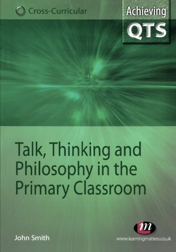 Talk, Thinking and Philosophy in the Primary Classroom (Achieving QTS Cross-Curricular Strand): ...