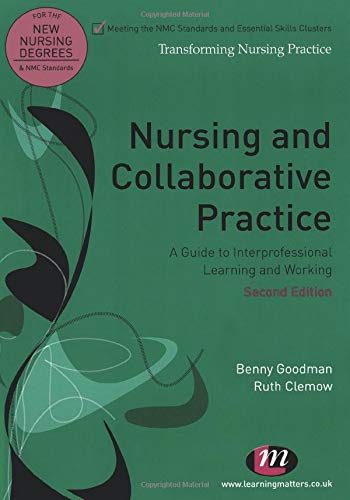 Nursing and Collaborative Practice: A guide to interprofessional learning and working (Transforming Nursing Practice Series) (1844453731) by Benny Goodman; Ruth Clemow