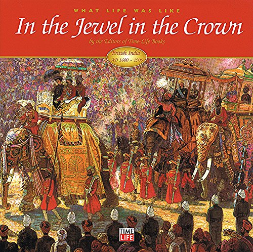 What Life Was Like in the Jewel in the Crown: British India: AD 1600-1905: Denise Dersin (ed.)