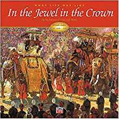 What Life Was Like in the Jewel in the Crown: British India: AD 1600-1905