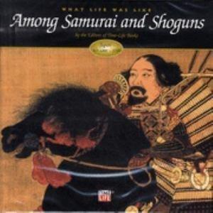 9781844471492: What Life Was Like Among Samurai and Shoguns (What Life Was Like)
