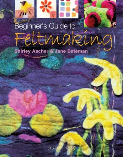Beginner's Guide to Feltmaking (Beginner's Guide to Needlecrafts)