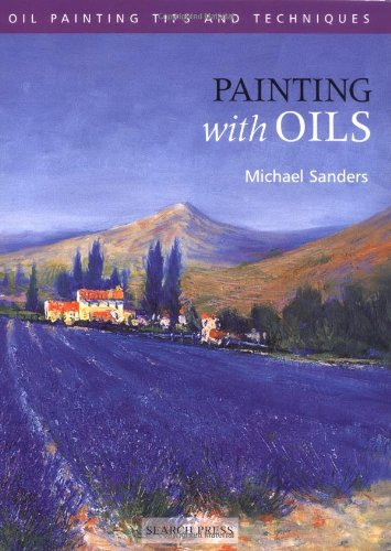 9781844480074: Painting with Oils (Oil Painting Tips & Techniques)