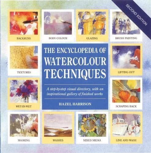 The Encyclopedia of Watercolour Techniques: A Step-by-step Visual Directory, with an Inspirational ...