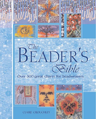 The Beader's Bible: 300 Great Charts for: Claire Crouchley