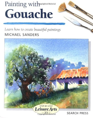 9781844480463: Painting with Gouache (Step-by-Step Leisure Arts)
