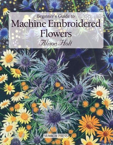 9781844480586: Beginner's Guide to Machine Embroidered Flowers
