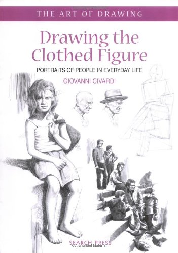 9781844480722: Drawing the Clothed Figure: Portraits of People in Everyday Life (The Art of Drawing)