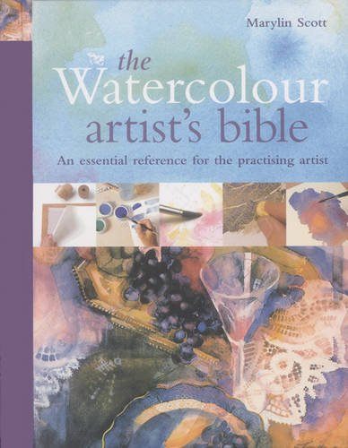 The Watercolour Artist's Bible: The Essential Reference for the Practicing Artist (1844480933) by Scott, Marilyn