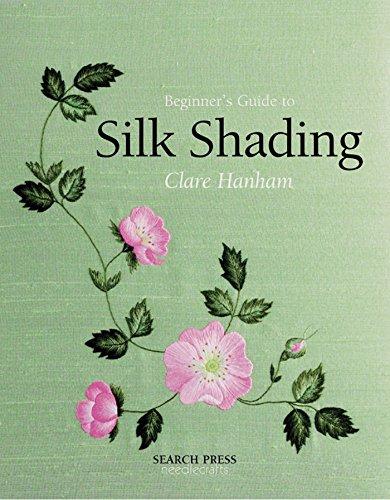 Beginner's Guide to Silk Shading (Beginner's Guide to Needlecraft): Hanham, Clare