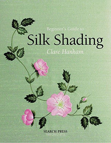 Beginner's Guide to Silk Shading (Beginner's Guide to Needlecrafts)