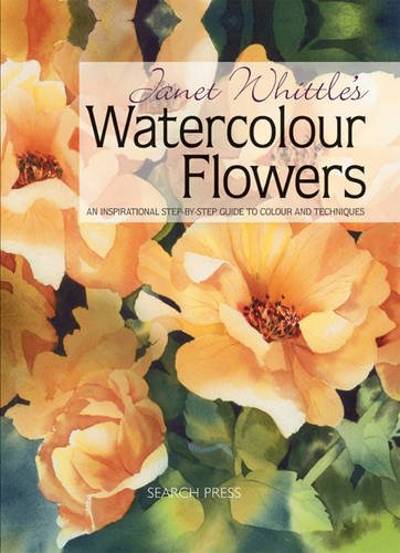 9781844481323: Janet Whittle's Watercolour Flowers: An Inspirational Step-by-Step Guide to Colour and Techniques