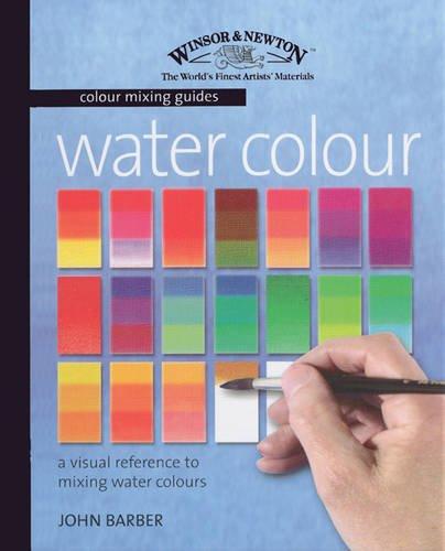 Watercolour: A Visual Reference to Mixing Watercolour: Barber, John