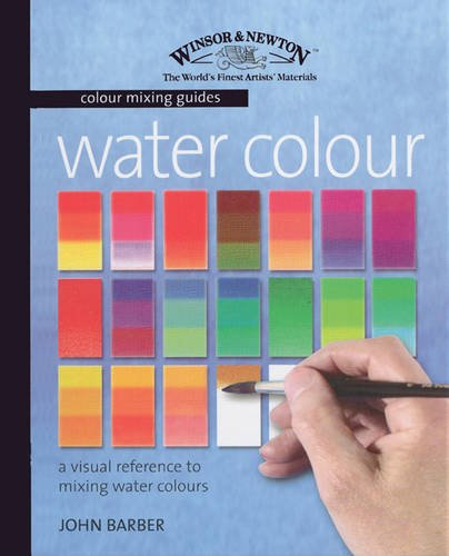 9781844481767: Watercolour: A Visual Reference to Mixing Watercolour Paints (Winsor & Newton Colour Mixing Guides)