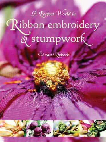 A Perfect World in Ribbon Embroidery and Stumpwork: Di Van Niekerk