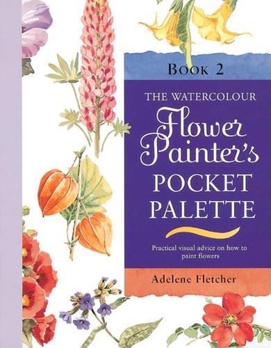 The Watercolour Flower Painter's Pocket Palette: v.: Fletcher, Adelene