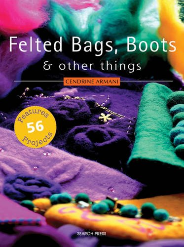 9781844482825: Felted Bags, Boots & Other Things: 56 Projects