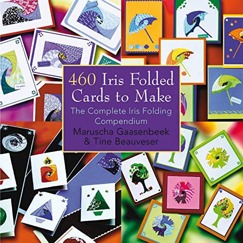 9781844483082: 460 Iris Folded Cards to Make by Beauveser, Tine ( Author ) ON Dec-01-2007, Paperback