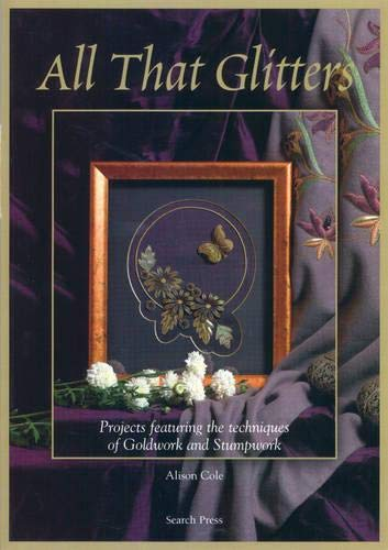 9781844483136: All That Glitters: Projects Featuring the Techniques of Goldwork and Stumpwork