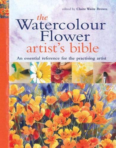 9781844483280: The Watercolour Flower Artist's Bible: An Essential Reference for the Practising Artist