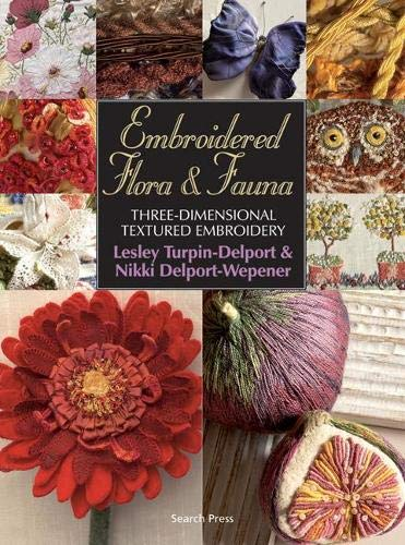 Embroidered Flora & Fauna: Three-Dimensional Textured Embroidery: Turpin-Delport, Lesley; Delport-Wepener,