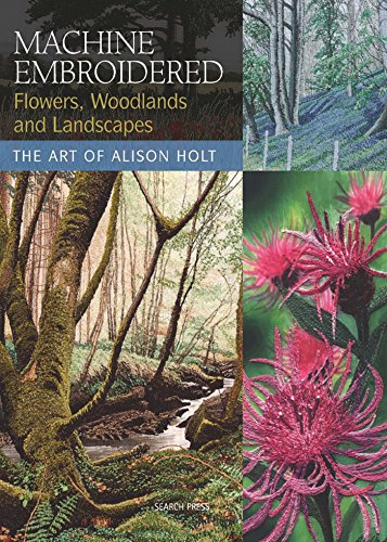 9781844483457: Machine Embroidered Flowers, Woodlands and Landscapes: The Art of Alison Holt