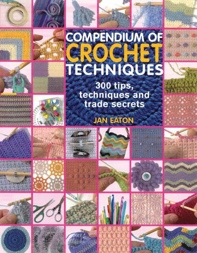 9781844484010: Compendium of Crochet Techniques: 300 Tips, Techniques and Trade Secrets