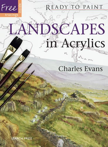 Landscapes in Acrylics (Ready to Paint): Charles Evans