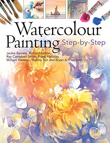 Watercolour Painting: Step-By-Step (1844484386) by Barrass, Jackie; Bolton, Richard; Campbell-Smith, Ray; Halliday, Frank; Newton, William