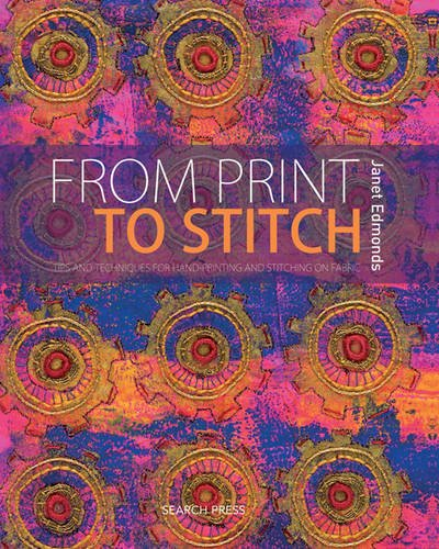 9781844484591: From Print to Stitch: Tips and Techniques for Hand-Printing and Stitching on Fabric