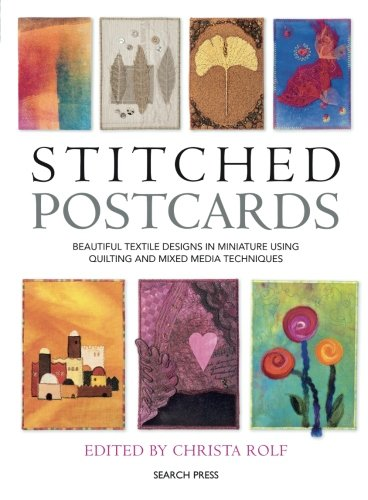 9781844484706: Stitched Postcards: Beautiful Textile Designs in Miniature Using Quilting and Mixed Media Techniques