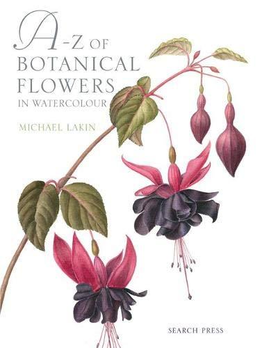 A-Z of Botanical Flowers in Watercolour: Lakin, Michael