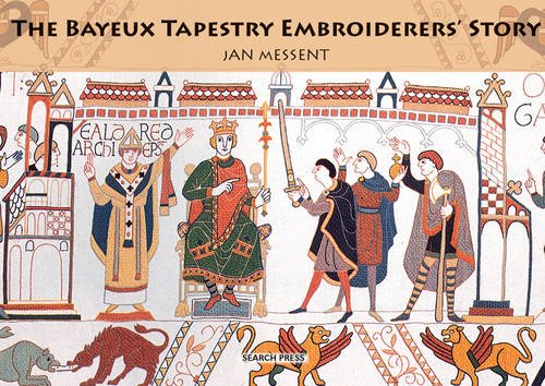 The Bayeux Tapestry Embroiderers' Story: Messent, Jan