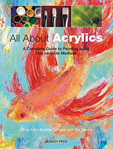 All about Acrylics: A Complete Guide to Painting Using This Versatile Medium (Practical Art Book ...