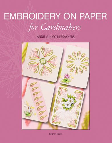 Embroidery on Paper for Cardmakers: Heesakkers, Annie, Heesakkers,
