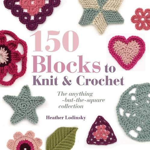 9781844486182: 150 Blocks to Knit and Crochet: The Anything-But-The-Square Collection