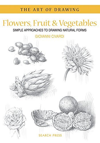 9781844486823: Art of Drawing: Flowers, Fruit & Vegetables: Simple Approaches to Drawing Natural Forms