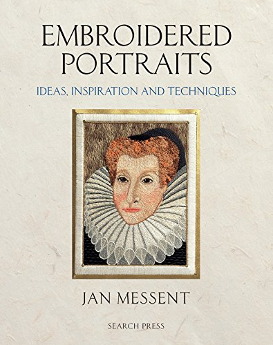 Embroidered Portraits: Ideas, Inspiration and Techniques: Messent, Jan