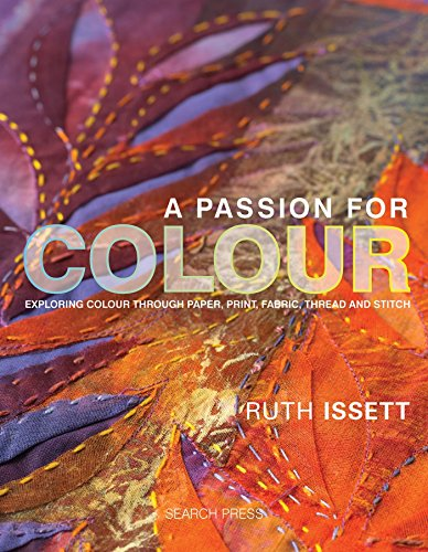 A Passion for Colour: Exploring Colour Through Paper, Print, Fabric, Thread and Stitch (Hardcover):...