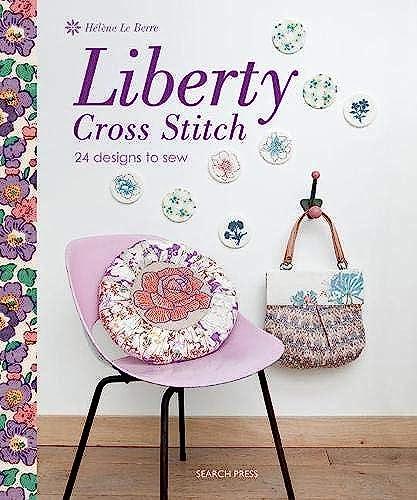 Liberty Cross Stitch: 24 Designs to Sew: Le Berre, Hlne;