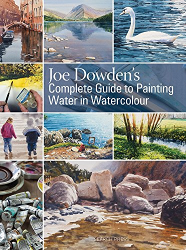 9781844487684: Joe Dowden's Complete Guide to Painting Water in Watercolour