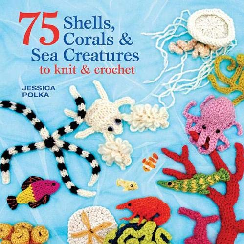 9781844487752: 75 Shells, Corals & Colourful Creatures of the Sea to Knit & Crochet