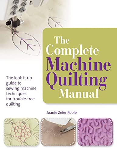 9781844487769: The Complete Machine Quilting Manual: The Look-it-Up Guide to Sewing Machine Techniques for Trouble-Free Quilting