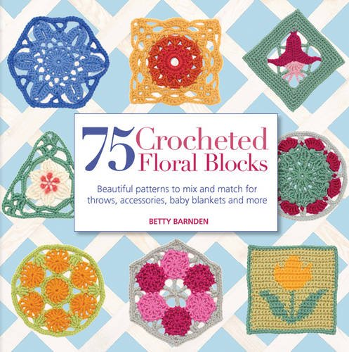 9781844488087: 75 Crocheted Floral Blocks: Beautiful Patterns to Mix and Match for Throws, Accessories, Baby Blankets and More