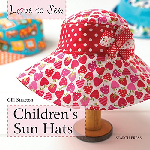Children's Sun Hats (Love to Sew): Gillian Stratton