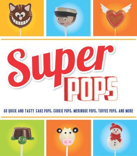 9781844488384: Super Pops: Cake Pops, Cookie Pops, Meringue Pops, Toffee Pops & More...
