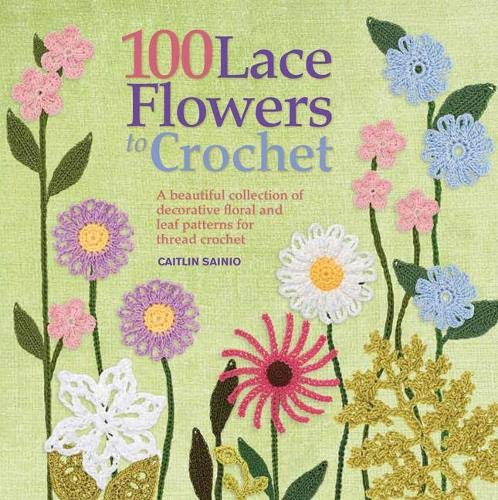 9781844488971: 100 Lace Flowers to Crochet: A Beautiful Collection of Decorative Floral and Leaf Patterns for Thread Crochet